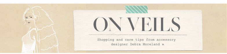On Veils - Shopping and care tips from accessory guru Debra Moreland