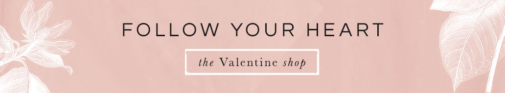 Follow your heart | The Valentine Shop