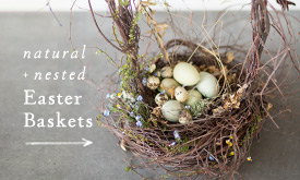 Natural + Nested Easter Baskets