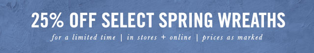 25% Off Select Spring Wreaths