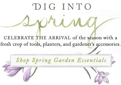dig into spring - shop spring garden essentials