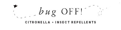 Bug off! Citronella + Insect Repellents
