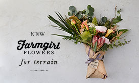 NEW | Farmgirl Flowers for Terrain