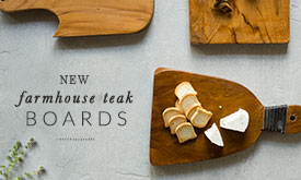 NEW | Farmhouse Teak Boards