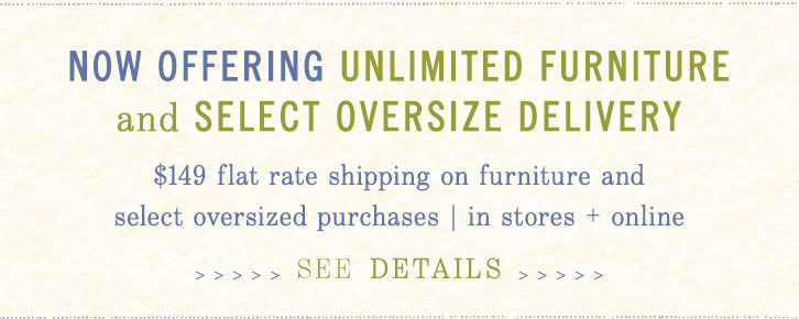Now Offering Unlimited Furniture and Select Oversized Delivery see details