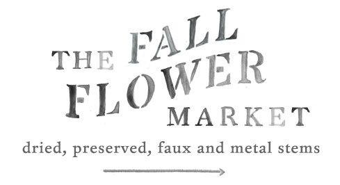 The Fall Flower Market | dried, preserved, faux & metal stems | pick your own