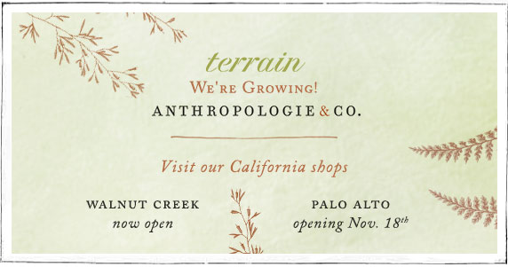 terrain | coming soon at Anthropologie & Co. | Visit our California shops | Walnut Creek now open | Palo Alto opening November 18