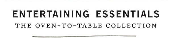 Entertaining Essentials | the oven-to-table collection