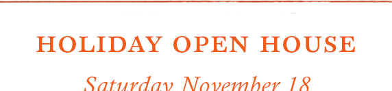 Holiday Open House | Saturday November 18 | Westport CT 12-5P | Glen Mills PA 1-6P